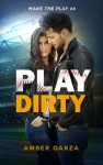 Play Dirty (Make the Play Book 4) - Amber Garza