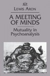 A Meeting of Minds: Mutuality in Psychoanalysis (Relational Perspectives Book Series) (v. 4) - Lewis Aron