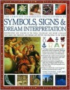 Complete Illustrated Encyclopedia of Symbols, Signs & Dream Interpretation: Identification And Analysis Of The Visual Vocabulary And Secret Language ... And Dictates Our Reactions To The World - Richard Craze