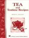 Tea and Teatime Recipes: Storey's Country Wisdom Bulletin A-174 (Storey Country Wisdom Bulletin) - Maggie Stuckey