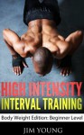 High Intensity Interval Training Body Weight Edition: Beginner Level - Jim Young