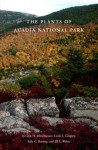 The Plants Of Acadia National Park - Glen H. Mittelhauser, Linda L. Gregory, Sally C. Rooney, Jill E. Weber