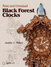 Rare and Unusual Black Forest Clocks - Justin J. Miller