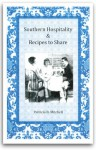 Southern Hospitality and Recipes to Share - Patricia B. Mitchell