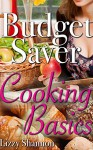 Budget Save Cooking Basics (Frugal Tips Book 2) - Lizzy Shannon