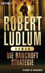 Die Bancroft Strategie: Roman (German Edition) - Wulf Bergner, Robert Ludlum