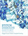 Stitch, Dissolve, Distort in Machine Embroidery - Maggie Grey, Valerie Campbell-Harding