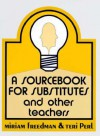 34103 a Source Book for Substitutes and Other Teachers Manuals - Miriam Freedman, Teri Perl, Dale Seymour Publications Secondary
