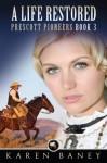 A Life Restored (Prescott Pioneers Book 3) - Karen Baney