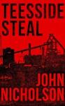 Teesside Steal (The Nick Guymer Series Book 1) - John Nicholson, Dawn Rossiter, Sarah Winterburn, Robert Marcum