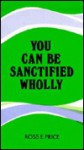 You Can Be Sanctified Wholly - Ross Price
