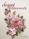 Elegant Ribbonwork: 24 Heirloom Projects for Special Occasions - Helen Gibb