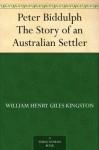 Peter Biddulph The Story of an Australian Settler - W.H.G. Kingston