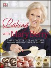 Baking with Mary Berry: Cakes, Cookies, Pies and Pastries from the British Queen of Baking - Mary Berry