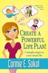 Create a Powerful Life Plan! 3 Simple Steps to Your Ideal Life - Connie E. Sokol