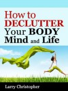 How to Declutter Your Body, Mind and Life - Larry Christopher