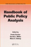 Handbook of Public Policy Analysis: Theory, Politics, and Methods (Public Administration and Public Policy) - Fischer, Frank, Frank Fischer, Gerald J. Miller