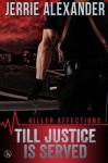 By Jerrie Alexander Till Justice Is Served (Killer Affections) (Volume 1) [Paperback] - Jerrie Alexander