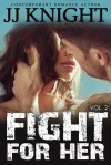 Fight for Her, Volume 2 - J.J. Knight