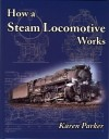 How a Steam Locomotive Works - Karen Parker