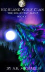 Highland Wolf Clan, Book 1, The Reluctant Alpha (Volume 1) - A K Michaels, Missy Borucki, Sassy Queens of Design