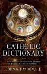 Catholic Dictionary: An Abridged and Updated Edition of Modern Catholic Dictionary - John A. Hardon