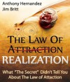 "The Law of Realization: What ""The Secret"" Didn't Tell You About The Law of Attraction - Anthony Hernandez, Jim Britt"