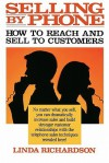 Selling by Phone: How to Reach and Sell to Customers in the Selling by Phone: How to Reach and Sell to Customers in the Nineties Nineties - Linda Richardson