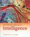 The Technical Collection of Intelligence - Robert M. Clark