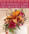 The Wedding Cake Decorator's Bible: A Resource Of Mix And Match Designs And Embellishments - Alan Dunn