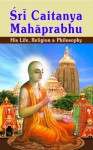 Sri Chaitanya Mahaprabhu His Life Religion and Philosophy - Swami Tapasyananda