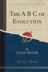 The A B C of Evolution (Classic Reprint) - Joseph McCabe