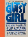 The Gutsy Girl: Escapades for Your Life of Epic Adventure - Caroline Paul, Wendy MacNaughton