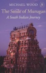 The Smile of Murugan: A South Indian Journey - Michael Wood
