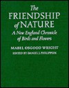 The Friendship of Nature: A New England Chronicle of Birds and Flowers - Mabel Osgood Wright, Mable Osgood-Wright