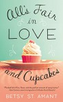 All's Fair in Love and Cupcakes - Betsy St. Amant