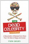 The Dead Celebrity Cookbook: A Resurrection of Recipes by More Than 145 Stars of Stage and Screen - Frank DeCaro