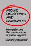 Atoms, Metaphors and Paradoxes - Sandro Petruccioli