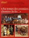 Au Temps Des Premiers Chemins De Fer ... 1830 1860 - Pierre Miquel