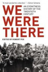 We Were There: An Eyewitness History of the Twentieth Century - Robert Fox