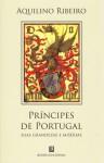 Príncipes de Portugal: Suas Grandezas e Misérias - Aquilino Ribeiro