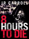 8 Hours to Die - J.R. Carroll