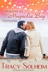 Holiday at Magnolia Bay (Southern Born Christmas Book 1) - Tracy Solheim