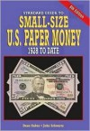 Standard Guide To Small Size U.S. Paper Money: 1928 To Date (Standard Guide To Small Size U.S. Paper Money) - Dean Oakes, John Burnham Schwartz