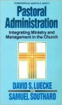 Pastoral Adminstration: Integrating Ministry and Management in the Church - David S. Luecke