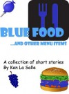 Blue Food and other menu items, a collection of short stories - Ken La Salle