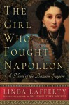 The Girl Who Fought Napoleon: A Novel of the Russian Empire - Linda Lafferty