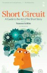 Short Circuit: A Guide to the Art of the Short Story. Edited by Vanessa Gebbie - Vanessa Gebbie