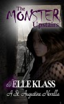 The Monster Upstairs (Bloodseeker, #2) - Elle Klass