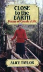 Close to the Earth: Poems of Country Life - Alice Taylor